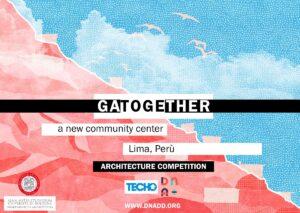 Gatogether_Poster.jpg Competencia para un Nuevo Centro Comunitario: Gatogether: A new Community Center in Lima, Peru